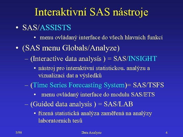 Interaktivní SAS nástroje • SAS/ASSISTS • menu ovládaný interface do všech hlavních funkcí •