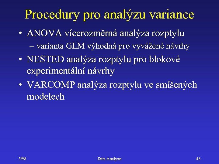 Procedury pro analýzu variance • ANOVA vícerozměrná analýza rozptylu – varianta GLM výhodná pro