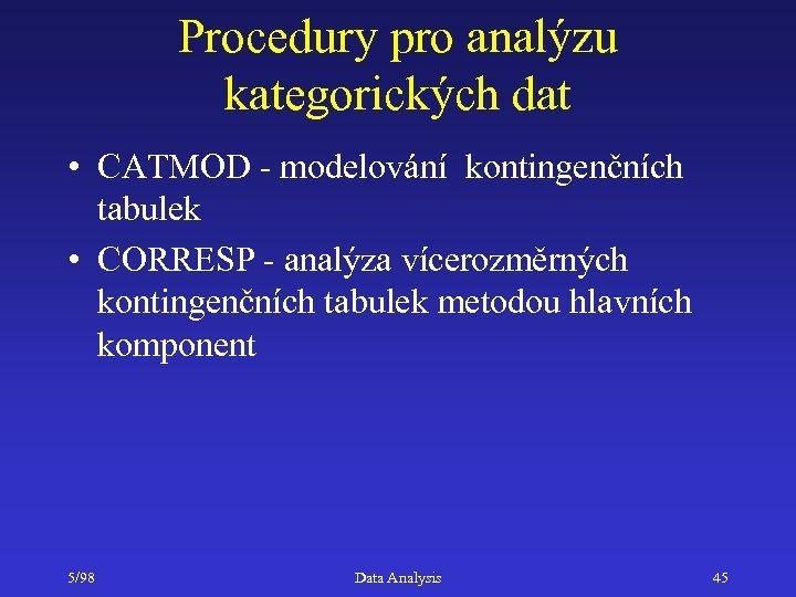 Procedury pro analýzu kategorických dat • CATMOD - modelování kontingenčních tabulek • CORRESP -