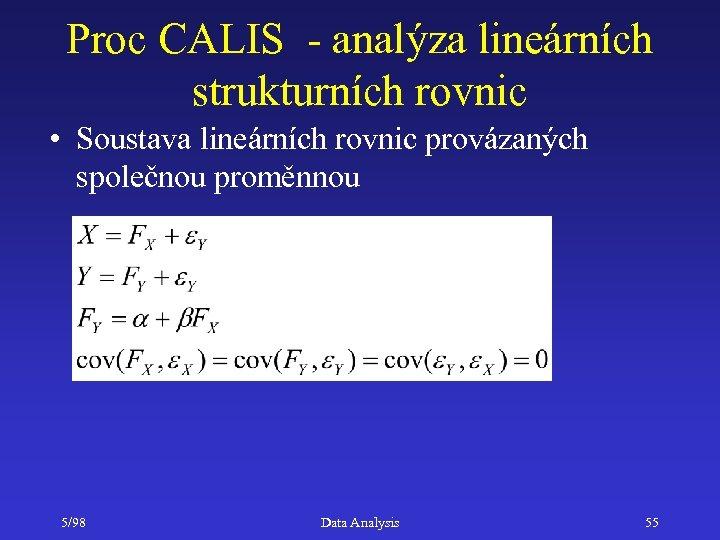 Proc CALIS - analýza lineárních strukturních rovnic • Soustava lineárních rovnic provázaných společnou proměnnou