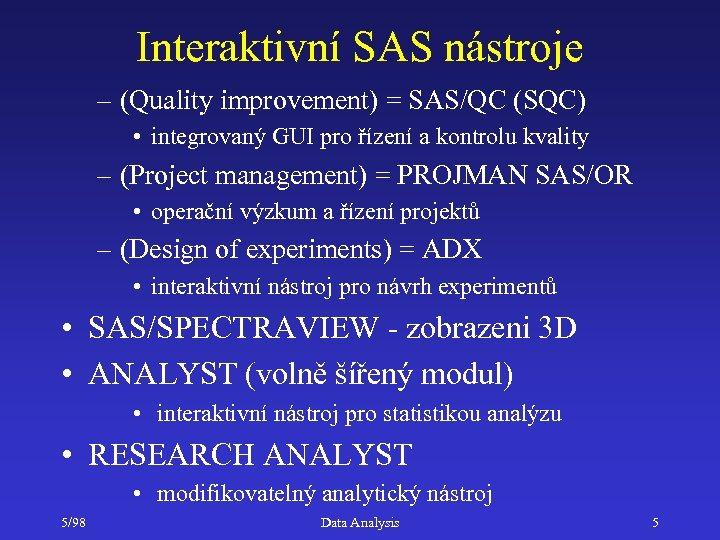Interaktivní SAS nástroje – (Quality improvement) = SAS/QC (SQC) • integrovaný GUI pro řízení
