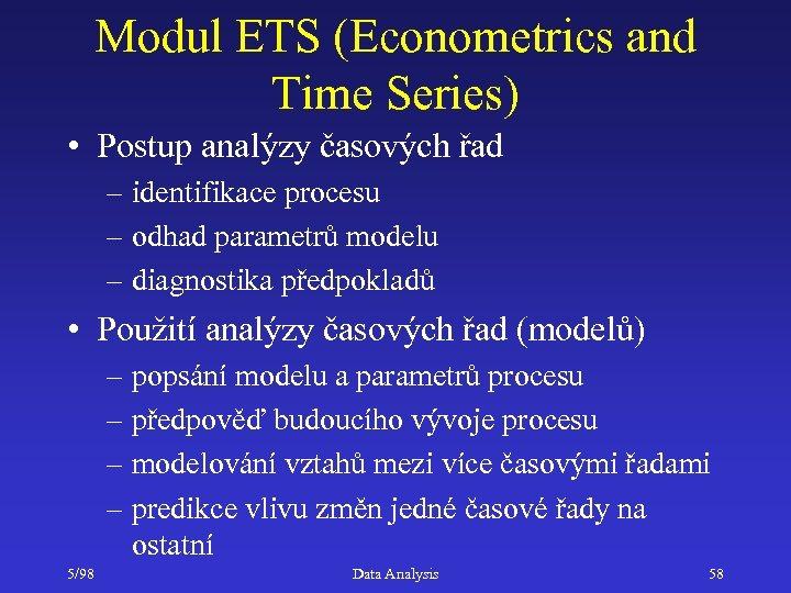 Modul ETS (Econometrics and Time Series) • Postup analýzy časových řad – identifikace procesu