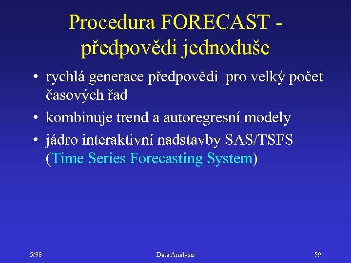 Procedura FORECAST předpovědi jednoduše • rychlá generace předpovědi pro velký počet časových řad •