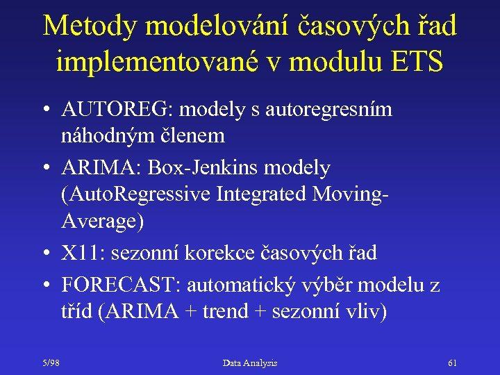 Metody modelování časových řad implementované v modulu ETS • AUTOREG: modely s autoregresním náhodným