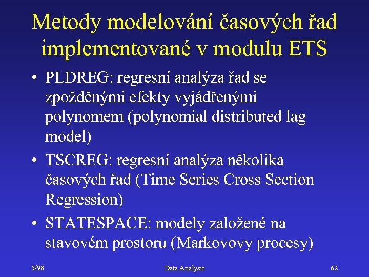 Metody modelování časových řad implementované v modulu ETS • PLDREG: regresní analýza řad se