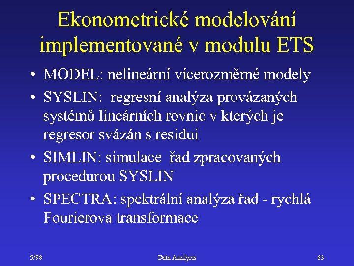 Ekonometrické modelování implementované v modulu ETS • MODEL: nelineární vícerozměrné modely • SYSLIN: regresní