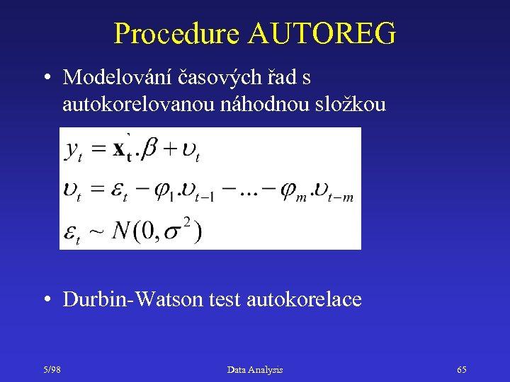 Procedure AUTOREG • Modelování časových řad s autokorelovanou náhodnou složkou • Durbin-Watson test autokorelace