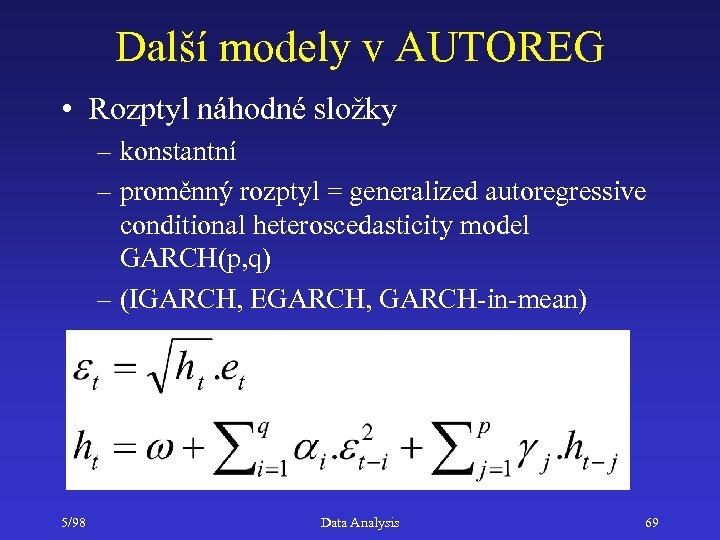 Další modely v AUTOREG • Rozptyl náhodné složky – konstantní – proměnný rozptyl =