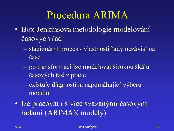 Procedura ARIMA • Box-Jenkinsova metodologie modelování časových řad – stacionární proces - vlastnosti řady