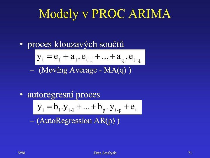 Modely v PROC ARIMA • proces klouzavých součtů – (Moving Average - MA(q) )