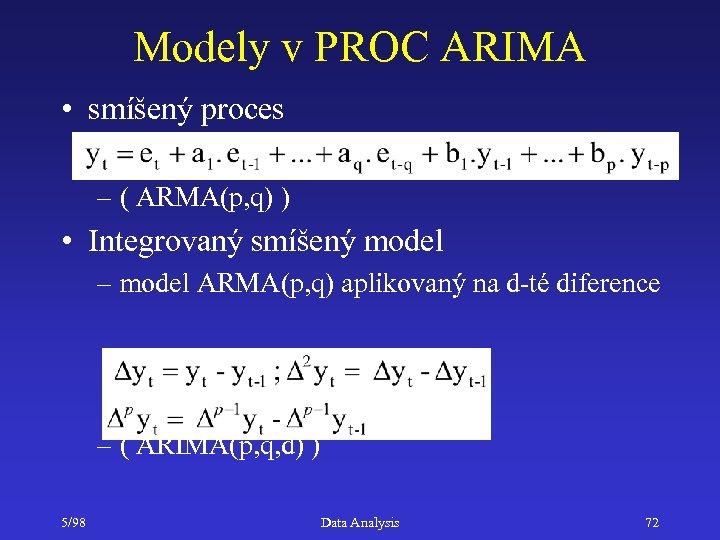 Modely v PROC ARIMA • smíšený proces – ( ARMA(p, q) ) • Integrovaný