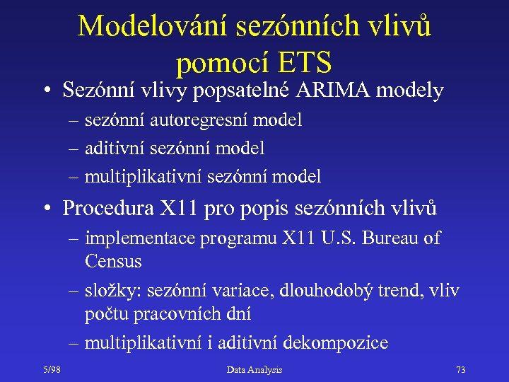 Modelování sezónních vlivů pomocí ETS • Sezónní vlivy popsatelné ARIMA modely – sezónní autoregresní