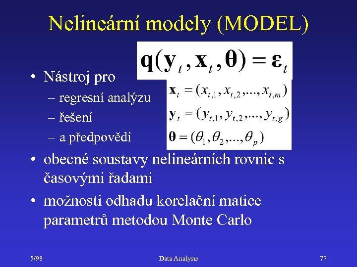 Nelineární modely (MODEL) • Nástroj pro – regresní analýzu – řešení – a předpovědi