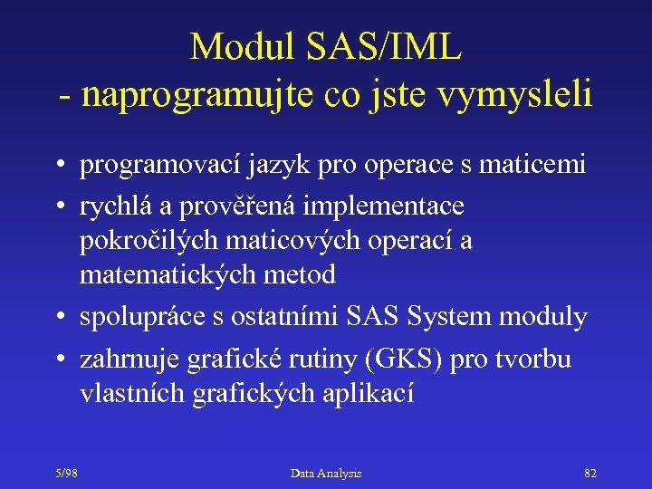 Modul SAS/IML - naprogramujte co jste vymysleli • programovací jazyk pro operace s maticemi