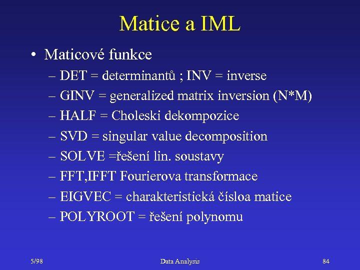 Matice a IML • Maticové funkce – DET = determinantů ; INV = inverse