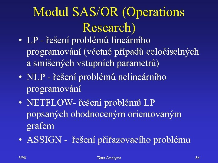 Modul SAS/OR (Operations Research) • LP - řešení problémů lineárního programování (včetně případů celočíselných