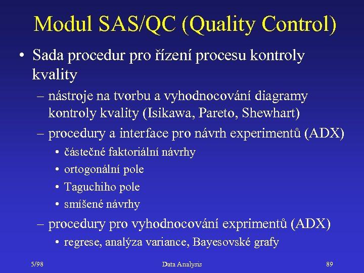 Modul SAS/QC (Quality Control) • Sada procedur pro řízení procesu kontroly kvality – nástroje