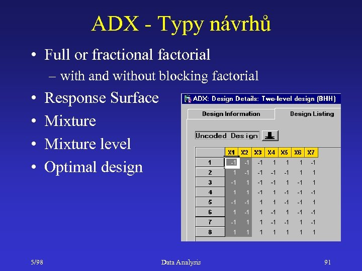 ADX - Typy návrhů • Full or fractional factorial – with and without blocking