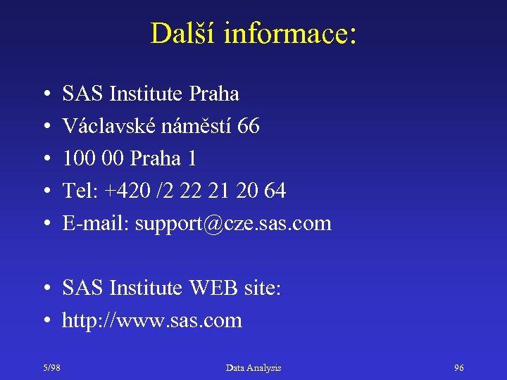 Další informace: • • • SAS Institute Praha Václavské náměstí 66 100 00 Praha