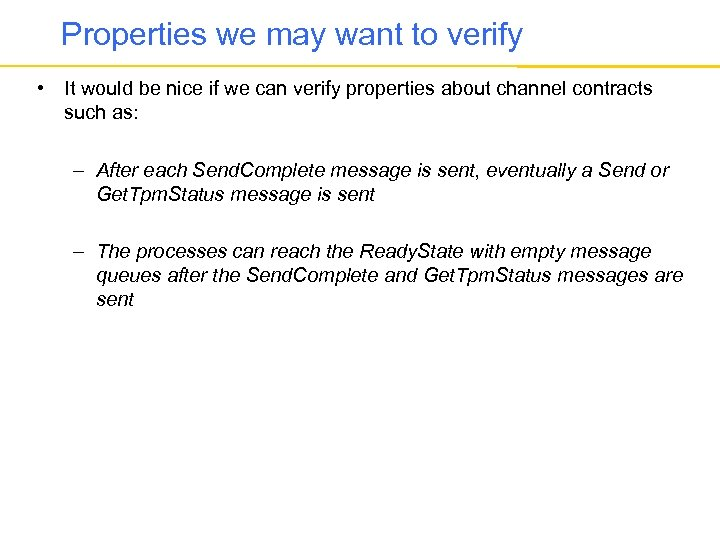 Properties we may want to verify • It would be nice if we can
