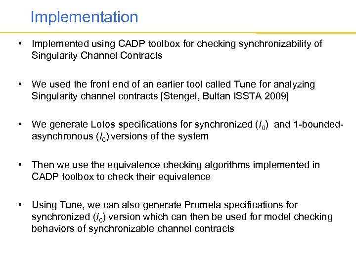 Implementation • Implemented using CADP toolbox for checking synchronizability of Singularity Channel Contracts •