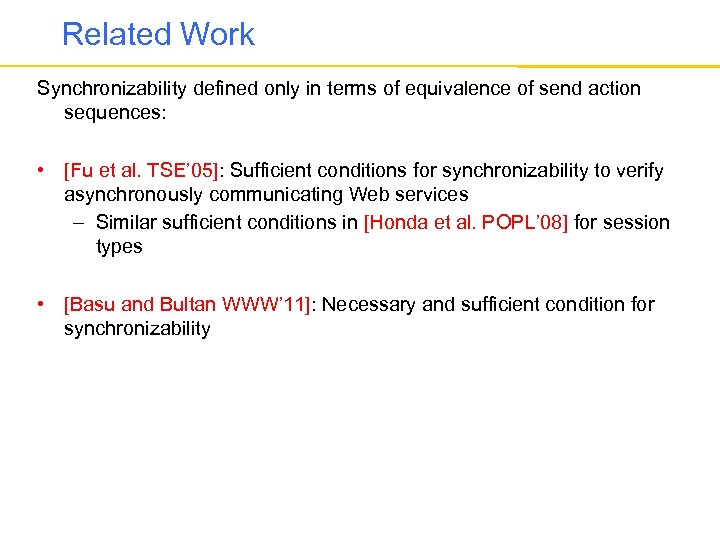Related Work Synchronizability defined only in terms of equivalence of send action sequences: •