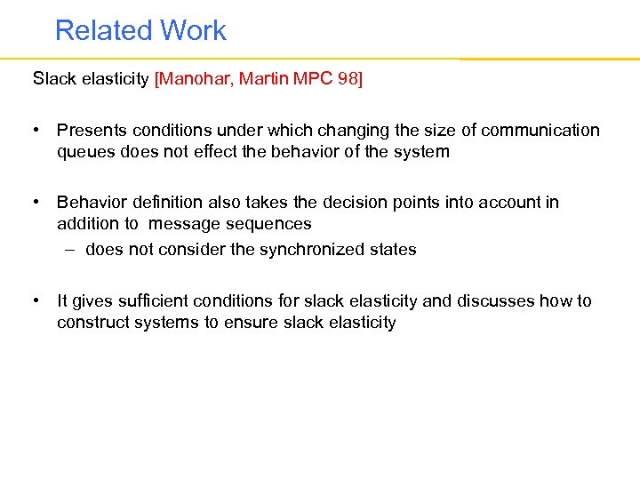 Related Work Slack elasticity [Manohar, Martin MPC 98] • Presents conditions under which changing