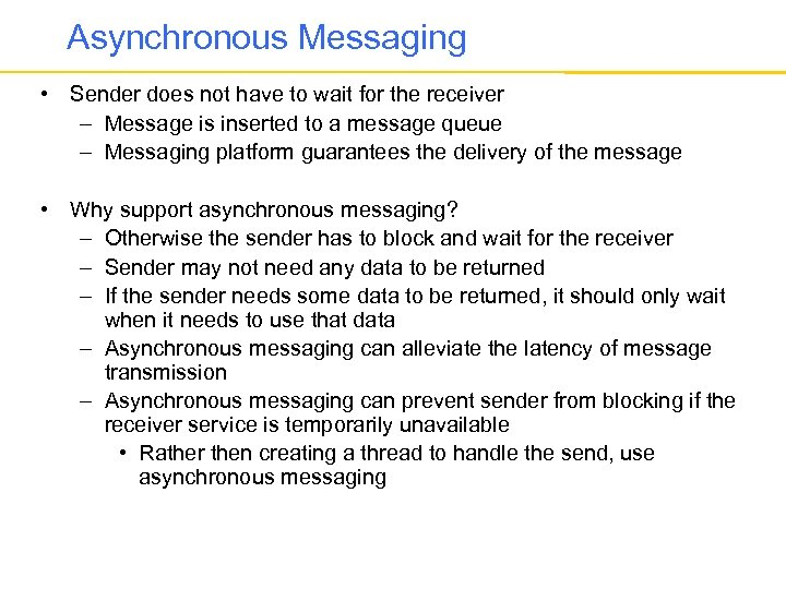 Asynchronous Messaging • Sender does not have to wait for the receiver – Message
