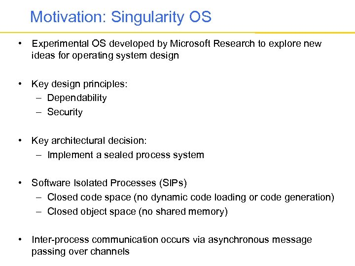 Motivation: Singularity OS • Experimental OS developed by Microsoft Research to explore new ideas