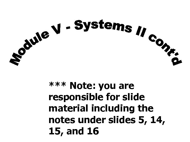 *** Note: you are responsible for slide material including the notes under slides 5,