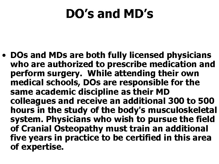 DO's and MD's • DOs and MDs are both fully licensed physicians who are