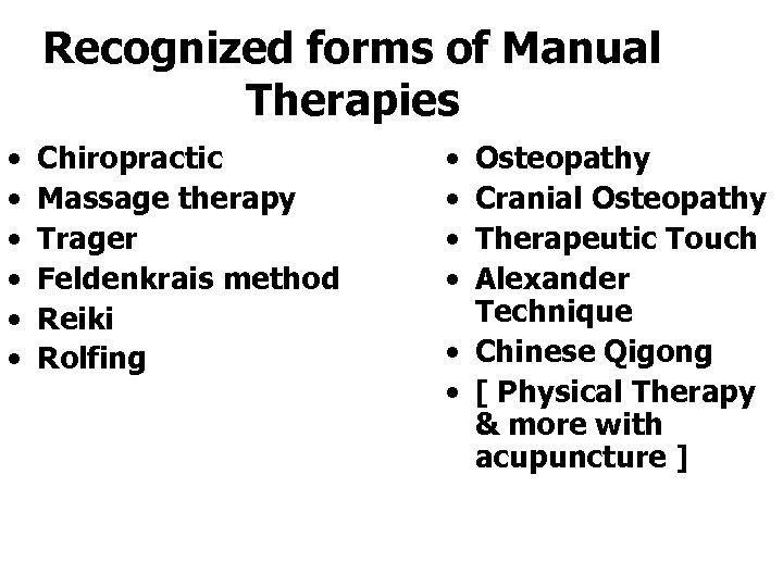 Recognized forms of Manual Therapies • • • Chiropractic Massage therapy Trager Feldenkrais method