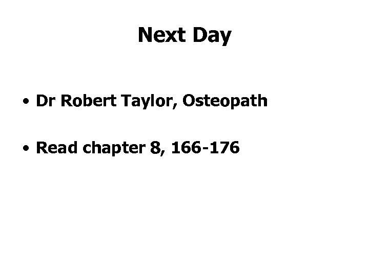 Next Day • Dr Robert Taylor, Osteopath • Read chapter 8, 166 -176