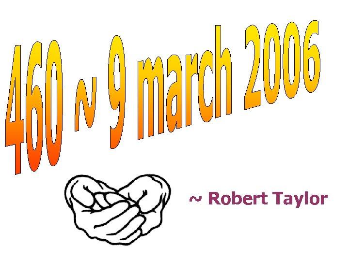 ~ Robert Taylor