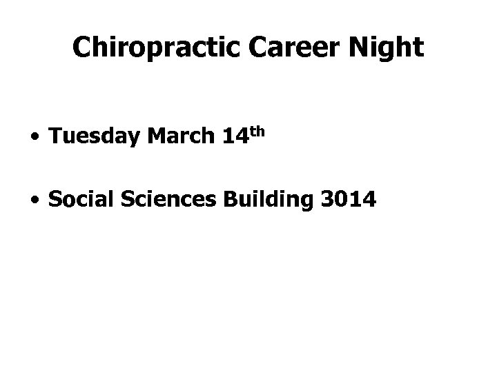 Chiropractic Career Night • Tuesday March 14 th • Social Sciences Building 3014