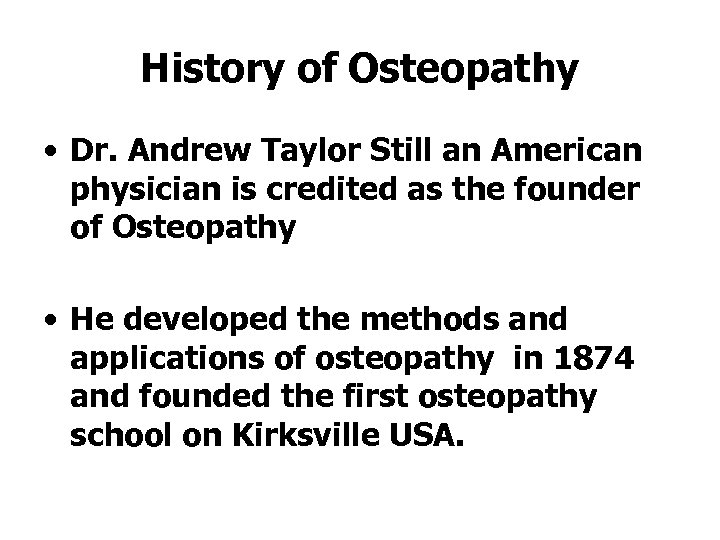 History of Osteopathy • Dr. Andrew Taylor Still an American physician is credited as