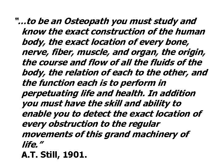 """""""…to be an Osteopath you must study and know the exact construction of the"""