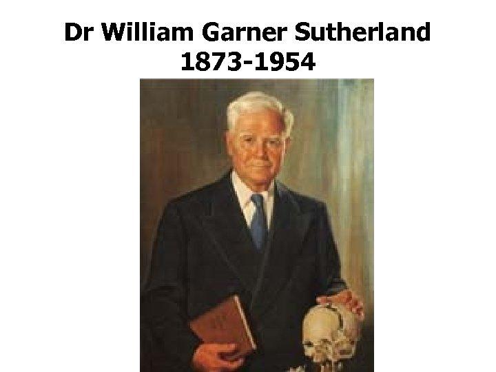 Dr William Garner Sutherland 1873 -1954