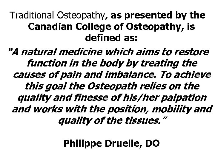 """Traditional Osteopathy, as presented by the Canadian College of Osteopathy, is defined as: """"A"""
