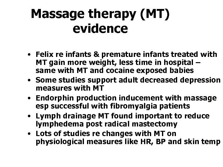 Massage therapy (MT) evidence • Felix re infants & premature infants treated with MT
