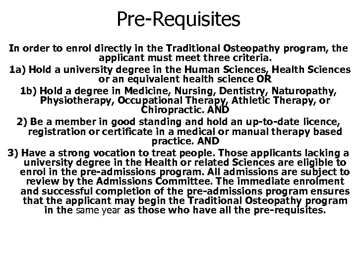 Pre-Requisites In order to enrol directly in the Traditional Osteopathy program, the applicant must