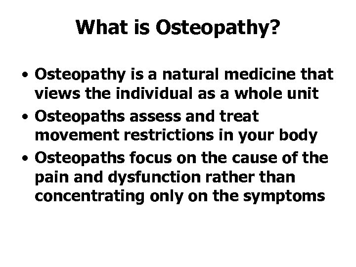 What is Osteopathy? • Osteopathy is a natural medicine that views the individual as