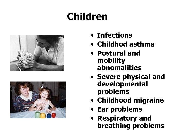 Children • Infections • Childhod asthma • Postural and mobility abnomalities • Severe physical