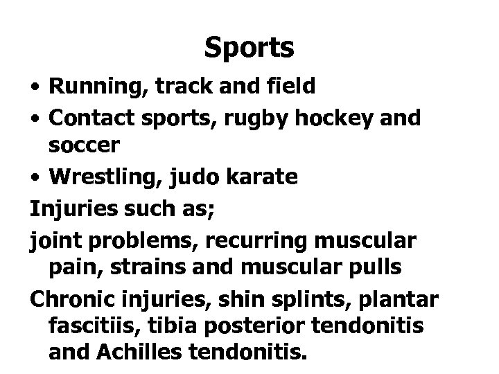 Sports • Running, track and field • Contact sports, rugby hockey and soccer •