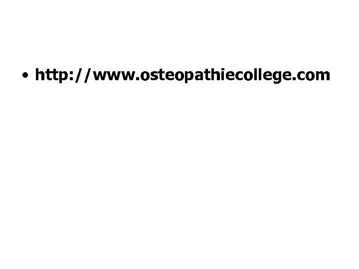 • http: //www. osteopathiecollege. com