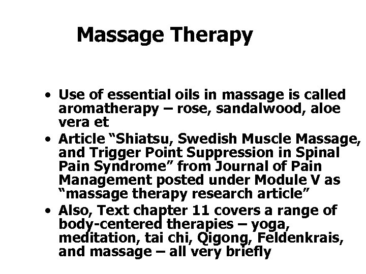 Massage Therapy • Use of essential oils in massage is called aromatherapy – rose,