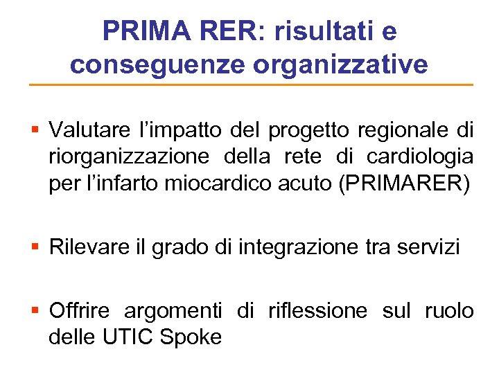 PRIMA RER: risultati e conseguenze organizzative § Valutare l'impatto del progetto regionale di riorganizzazione