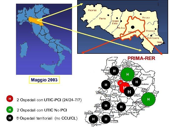 PRIMA-RER H H Maggio 2003 H H H H 2 Ospedali con UTIC-PCI (24/24