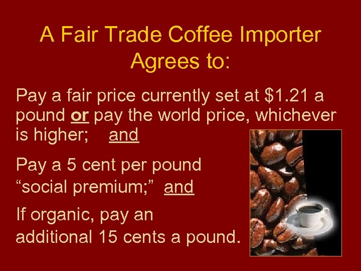 A Fair Trade Coffee Importer Agrees to: Pay a fair price currently set at