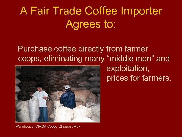 A Fair Trade Coffee Importer Agrees to: Purchase coffee directly from farmer coops, eliminating